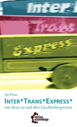 Inter*Trans*Express. Eine Reise an und über Geschlechtergrenzen