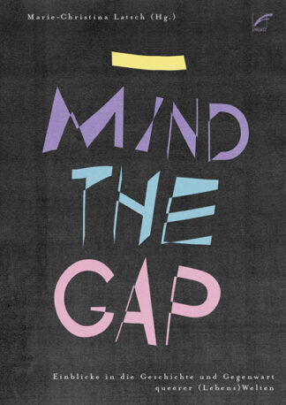 Mind the Gap. Einblicke in die Geschichte und Gegenwart queerer (Lebens)Welten