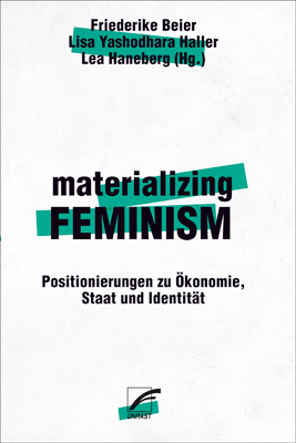 materializing feminism. Positionierungen zu Ökonomie, Staat und Identität