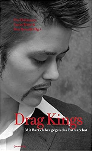 Drag Kings. Mit Bartkleber gegen das Patriarchat - von: Pia Thilmann & Tania Witte & Ben Rewald