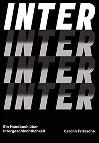 Inter. Ein Handbuch über Intergeschlechtlichkeit - von: Carolin Fritzsche