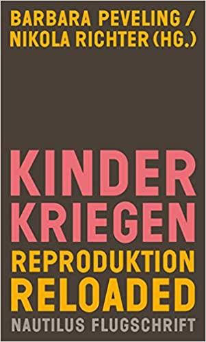 Kinderkriegen. Reproduktion reloaded - von: Barbara Peveling & Nikola Richter