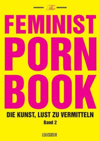 The Feminist Porn Book. Band 2 - von: Tristan Taormino & Celine Parreñas Shimizu (u.a.)